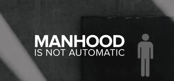manhood is not automatic.png
